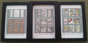"A series of 3 drawings above the drawing ""yet"", (from Left to Right): A drawing of a window with a brick wall blocking it and the words ""mad people cannot work"" below it, a second drawing of a window which appears to be blocked by grey clouds and the words "" mad people do not work"" below it, and a final Image of a window blocked by warning signs and an image of a monster with the words "" mad people should not work"" below it."
